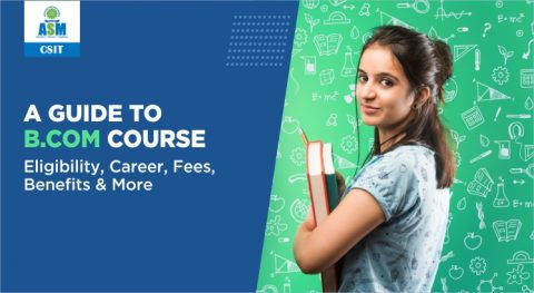 B. Com Course: Eligibility, Career, Fees, Benefits & More
