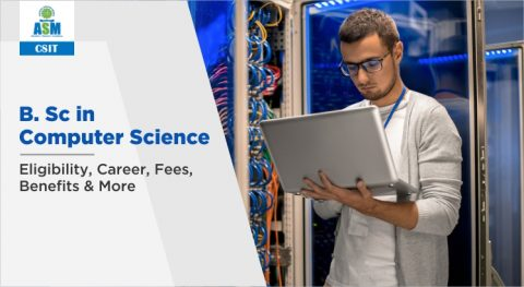 B. Sc in Computer Science: Eligibility, Career, Fees, Benefits
